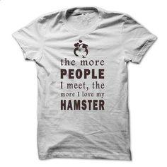 the more people I meet, the more I love my Hamster - #geek tshirt #boyfriend hoodie. MORE INFO => https://www.sunfrog.com/LifeStyle/Hamster-LOVE-MY-Hamster.html?68278