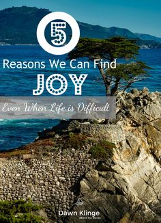 5 Reasons We Can Find Joy Even When Life Id Difficult