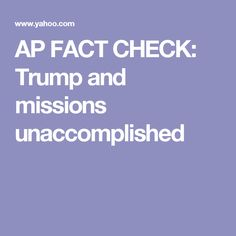 AP FACT CHECK: Trump and missions unaccomplished