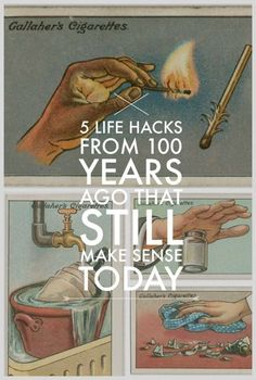 5 Life Hacks from a Century Ago That Still Make Sense Today. Always listen to the old wives tales..
