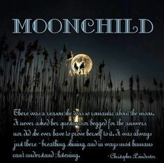 "∑ ∑☪ Moonchild - ""There was a reason she was so romantic about the moon. It never asked her questions or begged for the answers, nor did she ever have to prove herself to it. It was always just there - breathing, shining, and in ways most humans can't understand... listening."" ~ Christopher Poindexter"