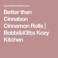 Better than Cinnabon Cinnamon Rolls | Bobbi's Kozy Kitchen