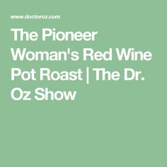 The Pioneer Woman's Red Wine Pot Roast | The Dr. Oz Show