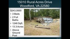 15010 RURAL ACRES DR  WOODFORD VA 22580 15010 RURAL ACRES DR  WOODFORD VA 2258  $243000 | 3 beds 2 Full baths 1248 sqft | MLS# CV8741859  Description for 15010 RURAL ACRES DR WOODFORD VA 22580 Looking for privacy on a wooded lot? Well here it is. Well maintained rambler with covered porch 3 bedrooms 2 full baths wood floors skylights in kitchen and baths deck full basement wood stove can heat entire home 2 car garage. Over 13 acres with paved driveway koi pond above ground pool kennel for…