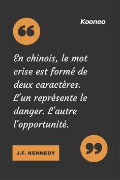 [CITATIONS] En chinois, le mot crise est formé de deux caractères. L'un représente le danger. L'autre l'opportunité. J.F. KENNEDY #Ecommerce #Kooneo #Jfkennedy #Crise #Opportunte : www.kooneo.com