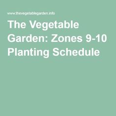 The Vegetable Garden: Zones 9-10 Planting Schedule