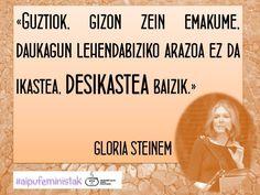 Guztiok gizon edo emakume daukagun lehendabiziko arazoa ez da ikastea desikastea baizik. Gloria Steinem. #hezkuntza #hezkidetza #aipuak #euskaraz #igerrak