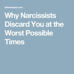 Why Narcissists Discard You at the Worst Possible Times