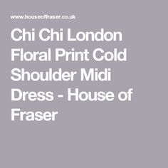 Chi Chi London Floral Print Cold Shoulder Midi Dress - House of Fraser