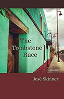 The Tombstone Race: Stories - Jose Skinner