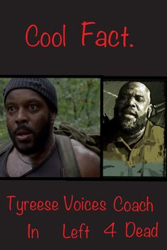 Cool Fact. Chad L. Coldman (Tyreese) from The Walking Dead voices Coach in Left 4 Dead - I made this btw