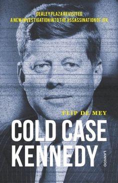 Cold case Kennedy- een nieuw onderzoek naar de moord op JF by Flip de Mey http://www.bookscrolling.com/the-best-books-to-learn-about-president-john-f-kennedy/