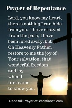 A prayer of repentance. Heavenly Father God, I come to you now to repent the sins that I have committed against you and against my Prayer Scriptures, Bible Prayers, Faith Prayer, God Prayer, Power Of Prayer, Prayer Quotes, Bible Verses, Repentance Quotes, Bible Quotes