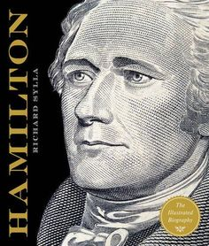 Alexander Hamilton : the illustrated biography / Richard SYLLA - This richly illustrated biography portrays Alexander Hamilton's fascinating life alongside his key contributions to American history, including his unsung role as an early abolitionist. Sterling Publishing, Biography Books, College Library, Young Adult Fiction, Beautiful Book Covers, Alexander Hamilton, Map Of New York, Founding Fathers, Any Book