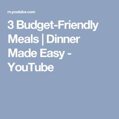 3 Budget-Friendly Meals | Dinner Made Easy - YouTube