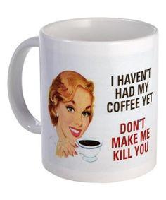 'I Haven't Had My Coffee Yet' 11-Oz. Mug |