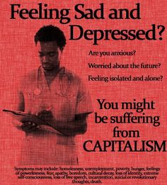 Our social and economic system in America is Capitalism, it's all about us, our stuff, and most importantly, our money. Everything is just All. About. Money. This is not what the human is made for, and it makes us sad, and confused, because we just have too much stuff.