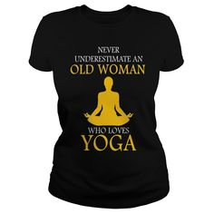 Never underestimate an old woman who loves yoga t shirts and hoodies