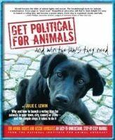 """ Get Political for Animals and Win the Laws They Need"" - by Julie E. Lewin - National Institute for Animal Advocacy"