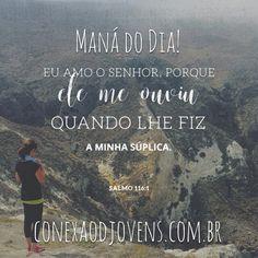 Eu o amo porque Ele ouve as minhas súplicas e Ele ouve as minhas súplicas porque me ama. #manadodia