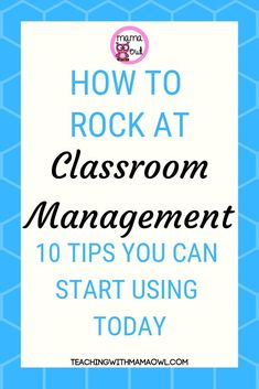 How to Rock at Classroom Management -10 Tips You Can Start Using TODAY