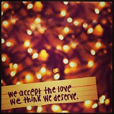 We Accept The Love We Think We Deserve | We Heart It