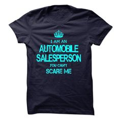 """""""I am an AUTOMOBILE SALESPERSON, you can not scare me ?"""" shirt is MUST have. Show it off proudly with this tee!"""