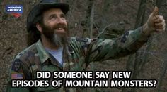 Mountain Monster Hunters Mountain Monsters, Mountain Man, Monster Hunter, Bigfoot, Hunters, Paranormal, Favorite Tv Shows, I Laughed, Mystery