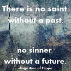 St. Augustine, once pagan and defiant, later became Dr. and author of the Church ( wrote footnotes in the Bible) by the persistent prayers of his mother, St. Monica.