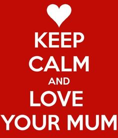 I know some people who need to love they're moms better. I don't mean my kids either but others.