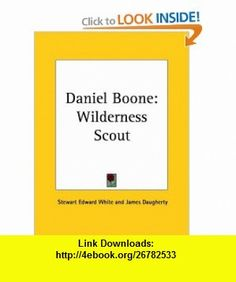 Daniel Boone Wilderness Scout The Life Story and True Adventures of the Great Hunter Long Knife Who First Blazed the Wilderness Trail through the Indians Country to Kentucky (9780766170353) Stewart Edward White, James Daugherty , ISBN-10: 0766170357  , ISBN-13: 978-0766170353 ,  , tutorials , pdf , ebook , torrent , downloads , rapidshare , filesonic , hotfile , megaupload , fileserve