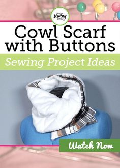 Cooler weather leads to sweaters and scarves- learn how to make a cowl scarf from flannel fabric complete with bound buttonholes and large buttons.
