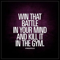 Win that battle in your mind and kill it in the gym - Workout motivation gym Sport Motivation, Fitness Motivation Quotes, Health Motivation, Weight Loss Motivation, Funny Gym Motivation, Fitness Quotes Women, Lifting Motivation, Wednesday Motivation, Workout Motivation