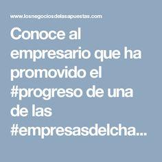 Conoce al empresario que ha promovido el #progreso de una de las #empresasdelchance con mayor #exito en los #juegosdeazar #jaimeesparzarhenals