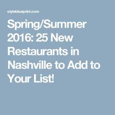 Spring/Summer 2016:  25 New Restaurants in Nashville to Add to Your List!