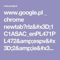 www.google.pl _ chrome newtab?rlz=1C1ASAC_enPL471PL472&espv=2&ie=UTF-8