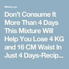 Don't Consume It More Than 4 Days This Mixture Will Help You Lose 4 KG and 16 CM Waist In Just 4 Days-Recipe | | FIT LIFE BOX