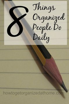 8 things organized people do on a daily basis.