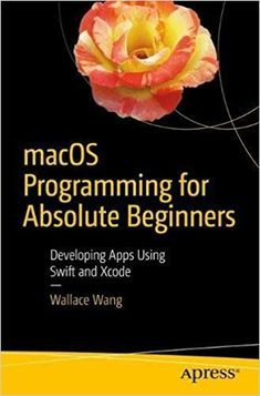 """Read """"macOS Programming for Absolute Beginners Developing Apps Using Swift and Xcode"""" by Wallace Wang available from Rakuten Kobo. Learn how to code for the iMac, Mac mini, Mac Pro, and MacBook using Swift, Apple's hottest programming language. Programming Tools, Object Oriented Programming, Programming Languages, Human Interface Guidelines, Learn To Code, App Development, Free Books, Reading Online, Swift"""
