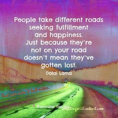 People take different roads ~ Dalai Lama