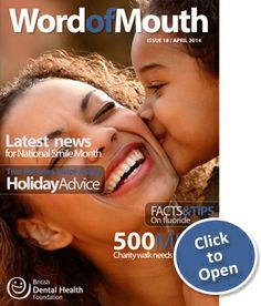 Word of Mouth, March, Issue 18 - Latest news for National Smile Month, Two minutes twice a day holiday advice, facts and tips on fluoride, 500 miles - charity walk needs your support and many more