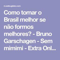 Como tornar o Brasil melhor se não formos melhores? - Bruno Garschagen - Sem mimimi - Extra Online