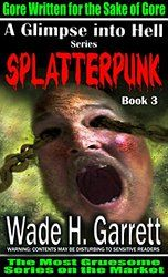 Splatterpunk - Gore Written for the Sake of Gore (A Glimpse into Hell Book 3)