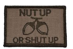 Nut Up or Shut Up 2x3 Military Patch / Morale Patch - Coyote Brown Tactical Gear Junkie http://www.amazon.com/dp/B00J4MNWF0/ref=cm_sw_r_pi_dp_xHozub0K2KSBB