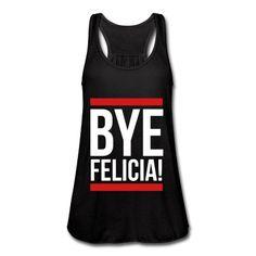 Bye Felicia! Tank Top | Spreadshirt | ID: 14689212