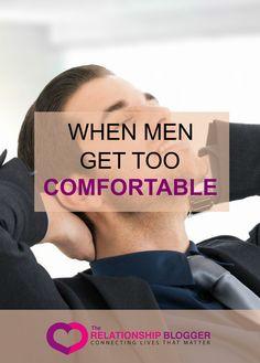 when men get too comfortable