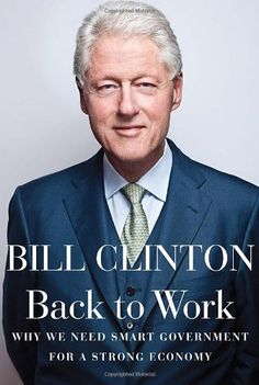 Back to Work: Why We Need Smart Government for a Strong Economy by Bill Clinton, http://www.amazon.com/dp/0307959759/ref=cm_sw_r_pi_dp_nTDQqb08YVGAQ