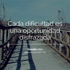 #FraseInspiracion: Cada dificultad es una oportunidad disfrazada.  #MiTiendaNube…