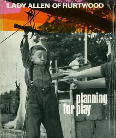 Lady Marjory Allen of Hurtwood, Planning for Play. 1968