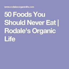 50 Foods You Should Never Eat | Rodale's Organic Life